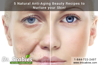 5 Natural Anti-Aging Beauty Recipes to Nurture your Skin!